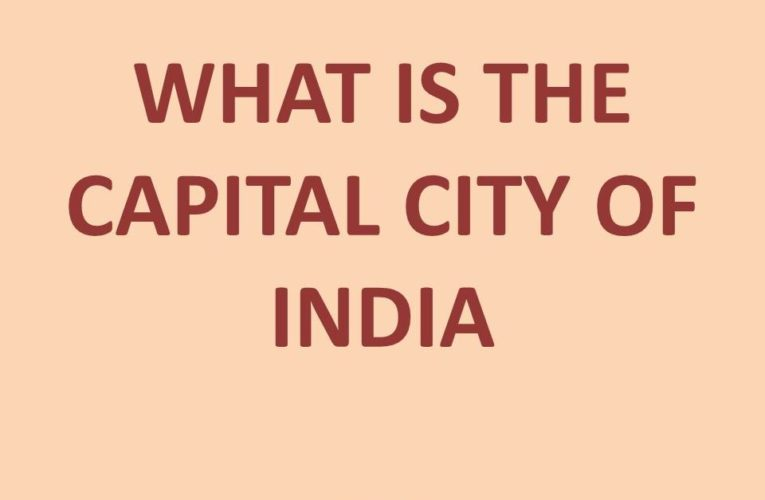Capital of India: What is the Capital City of India