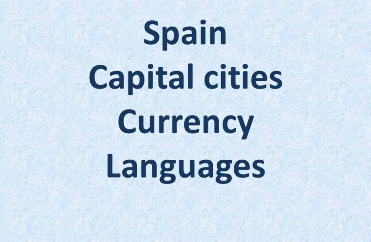 Capital of Spain – Cities Currency Official Languages