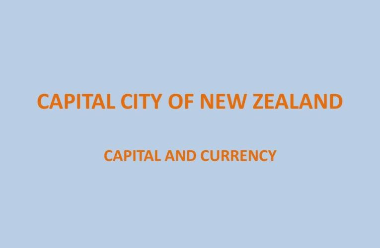 Capital of New Zealand: Capital and Currency