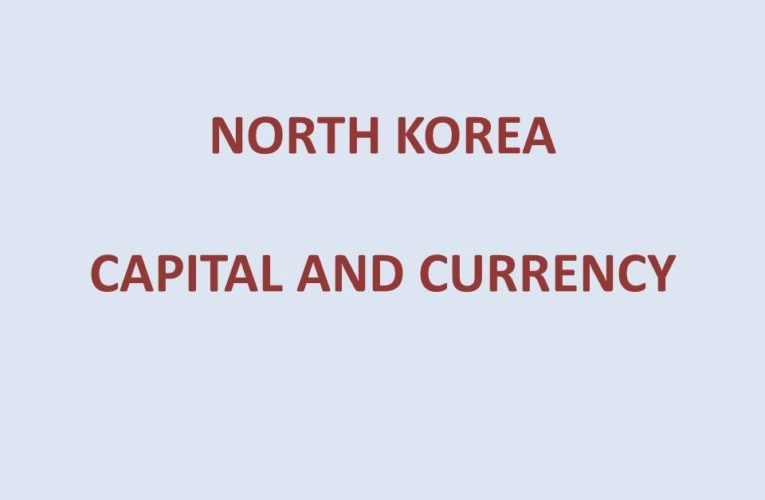 Capital of North Korea: Capital City and Currency